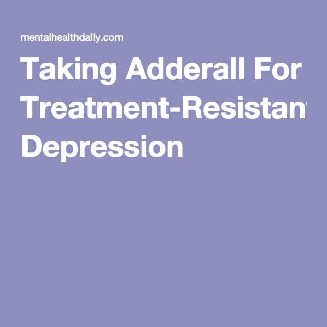 Taking Adderall For Treatment-Resistant Depression