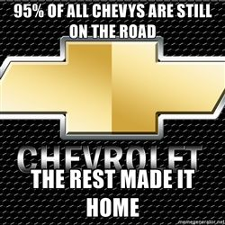 Chevy Meme - 95% of all Chevys are still on the road The rest made it home
