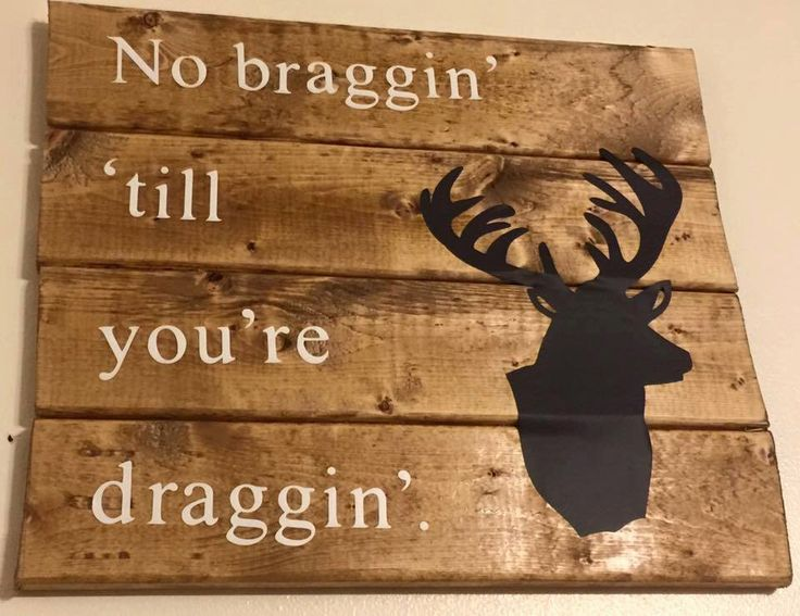 "Deer Hunting, Deer, buck, rustic, hunting, ""No braggin' 'till you're draggin'."", wall decor, wall art, home decor by RusticGrapevines on Etsy https://www.etsy.com/listing/243994821/deer-hunting-deer-buck-rustic-hunting-no"