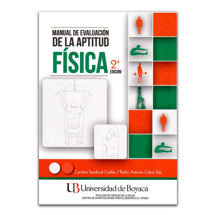 Manual de evaluación de la aptitud física – Carolina Sandoval Cuellar y Pedro Antonio Calero S – Universidad de Boyacá www.librosyeditores.com Editores y distribuidores.
