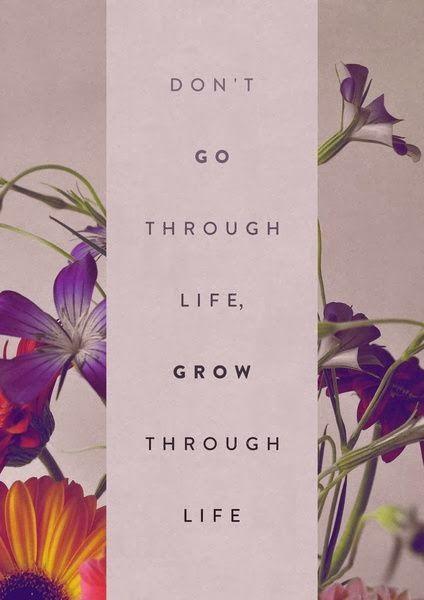 Don't go through life, grow through lile | Inspirational Quotes