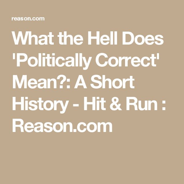 What the Hell Does 'Politically Correct' Mean?: A Short History - Hit & Run : Reason.com