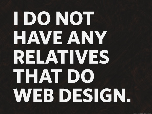 I do not have any relatives that do web design.