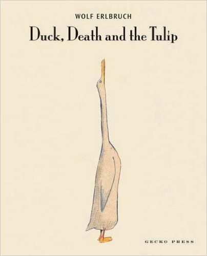 """Duck, death and tulip"", by Wolf Erlbruch; translated by Catherine Chidgey - In a strangely heartwarming story, a duck strikes up an unlikely friendship with death."