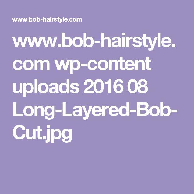 www.bob-hairstyle.com wp-content uploads 2016 08 Long-Layered-Bob-Cut.jpg