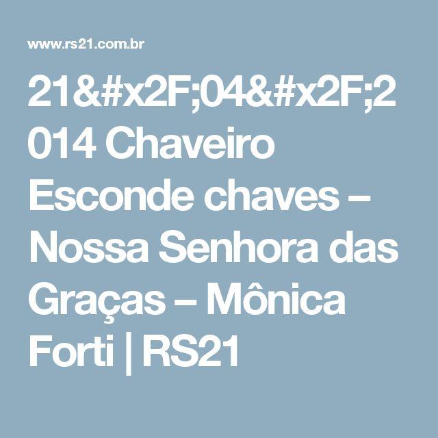 21/04/2014  Chaveiro Esconde chaves – Nossa Senhora das Graças – Mônica Forti   RS21