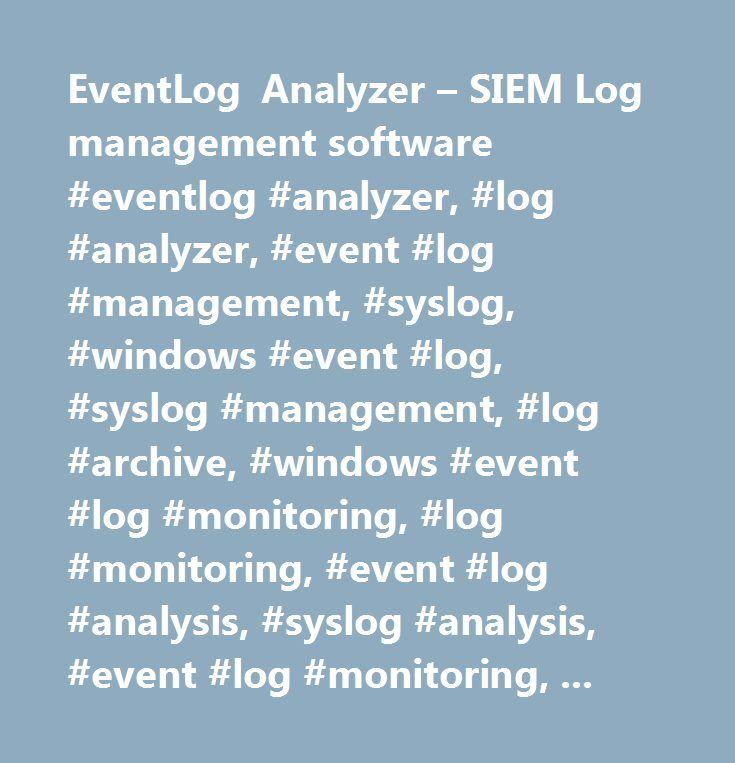 EventLog Analyzer – SIEM Log management software #eventlog #analyzer, #log #analyzer, #event #log #management, #syslog, #windows #event #log, #syslog #management, #log #archive, #windows #event #log #monitoring, #log #monitoring, #event #log #analysis, #syslog #analysis, #event #log #monitoring, #syslog #monitoring, #event #log #analyzer, #syslog #analyzer, #event #log #reporting, #syslog #reporting, #syslog #server, #siem, #security #information #and #event #management, #privileged #user…