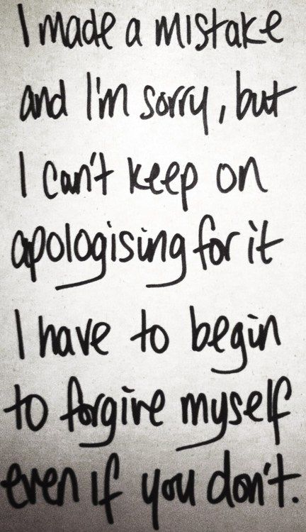 why don't you forgive me | ... Have To Begin To Forgive Myself Even If You Don't ~ Apology Quote