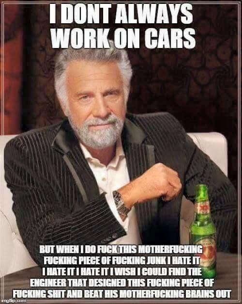 I don't always work on cars..... - gearhead meme