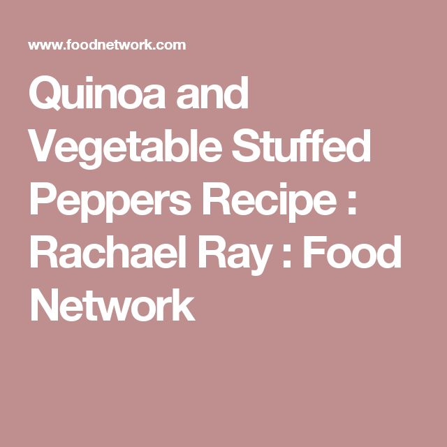 Quinoa and Vegetable Stuffed Peppers Recipe : Rachael Ray : Food Network
