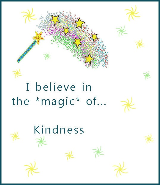 I believe in the *magic* of kindness !