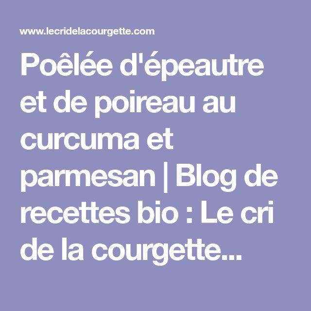 Poêlée d'épeautre et de poireau au curcuma et parmesan | Blog de recettes bio : Le cri de la courgette...
