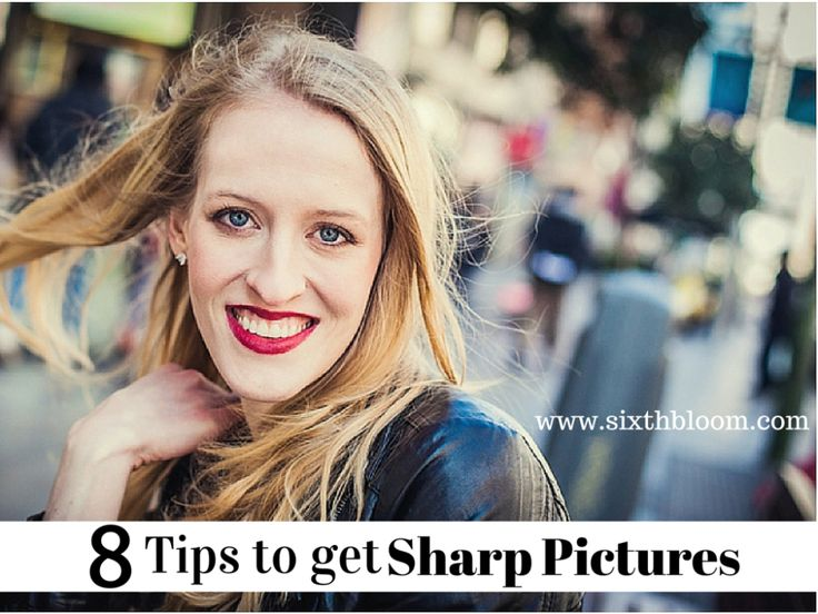 8 Tips to get Sharp Pictures, Pictures in Focus, Sharp Eyes, Photography Tips by Sixth Bloom