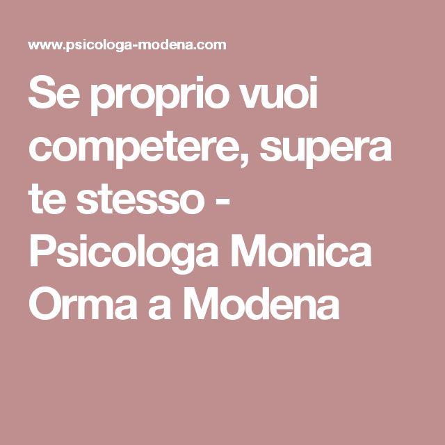 Se proprio vuoi competere, supera te stesso - Psicologa Monica Orma a Modena
