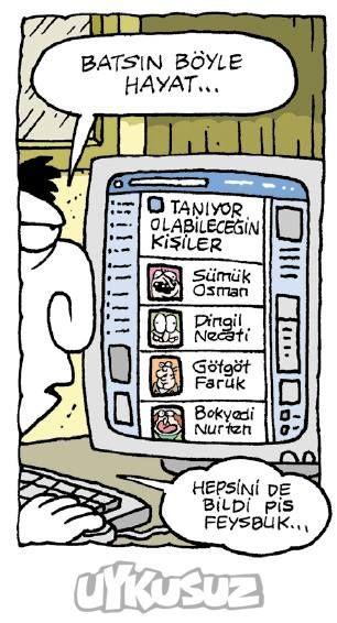 - Batsın böyle hayat... + Tanıyor olabileceğin kişiler: Sümük Osman, Dingil Necati, Götgöt Faruk, Bokyedi Nurten - Hepsini de bildi pis Feysbuk... #karikatür #mizah