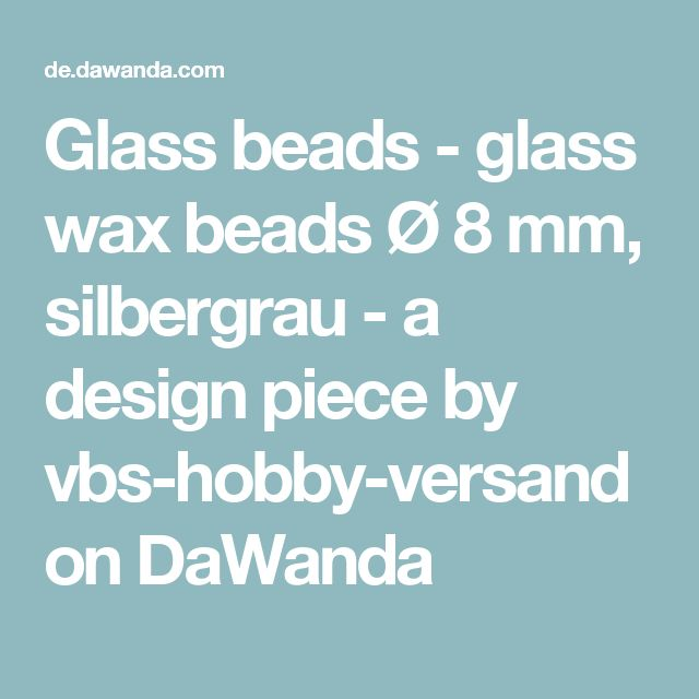 Glass beads - glass wax beads Ø 8 mm, silbergrau - a design piece by vbs-hobby-versand on DaWanda