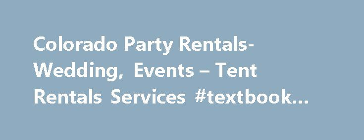 Colorado Party Rentals-Wedding, Events – Tent Rentals Services #textbook #rentals http://renta.remmont.com/colorado-party-rentals-wedding-events-tent-rentals-services-textbook-rentals/  #party rental # In my career I have never worked with a company as helpful and kind as all of the employees at Colorado Party Rental. They worked with me for months while trying to plan my event and went WAY out of their way to make sure my needs were met. No matter how many times I called in one day and no…