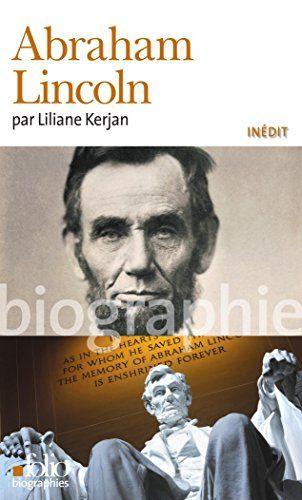 Abraham Lincoln : la biographie de Liliane Kerjan est une excellente occasion de découvrir la vie de ce personnage absolument fascinant.