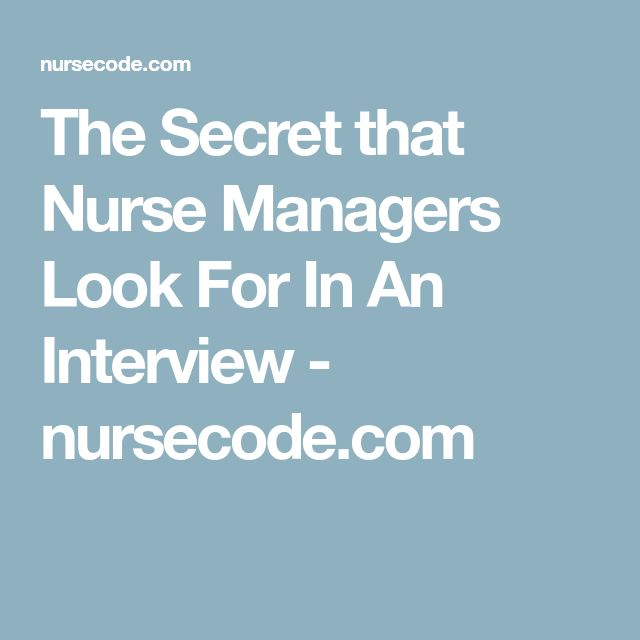 The Secret that Nurse Managers Look For In An Interview - nursecode.com