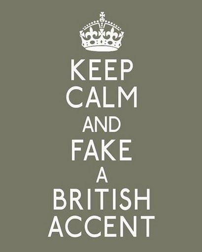This made me giggle after our discussions today :) Fake a British Accent! LOL