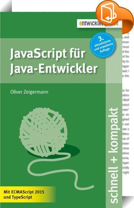 """JavaScript für Java-Entwickler :: Das Buch """"JavaScript für Java-Entwickler"""" führt anhand von vielen Codebeispielen in die Grundlagen der Programmiersprache JavaScript ein. Dabei wird besonders auf Patterns eingegangen, die die Entwicklung mit JavaScript im größeren Rahmen ermöglichen. Diese Auflage enthält nun auch die wichtigsten Neuerungen der Sprache in ihrer Version ECMAScript 2015. In einem zusätzlichen Kapitel werden zudem die Grundlagen und Vorteile der JavaScript-Erweiterun..."""