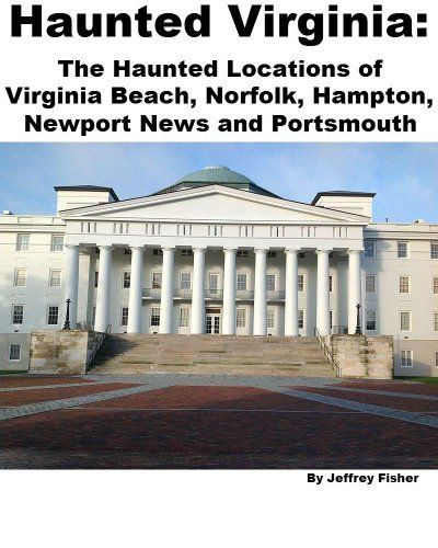 Haunted Virginia: The Haunted Locations of Virginia Beach, Norfolk, Hampton, Newport News and Portsmouth by Jeffrey Fisher. $2.99