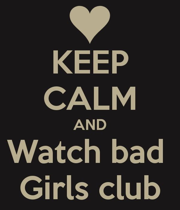 KEEP CALM AND Watch bad  Girls club( can someone make a keep calm and WOP?)