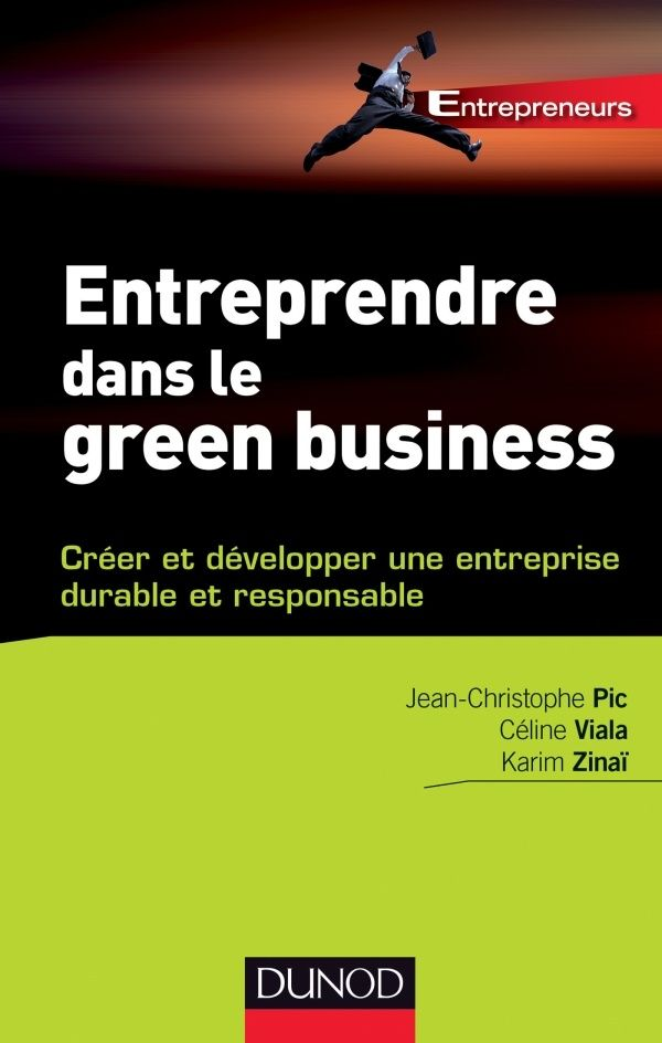 Entreprendre dans le green business : créer et développer une entreprise durable et responsable -- Jean-Christophe Pic, Céline Viala, Karim Zinaï - http://www.dunod.com/entreprise-gestion/entrepreneuriat/ouvrages-professionnels/entreprendre-dans-le-green-business: