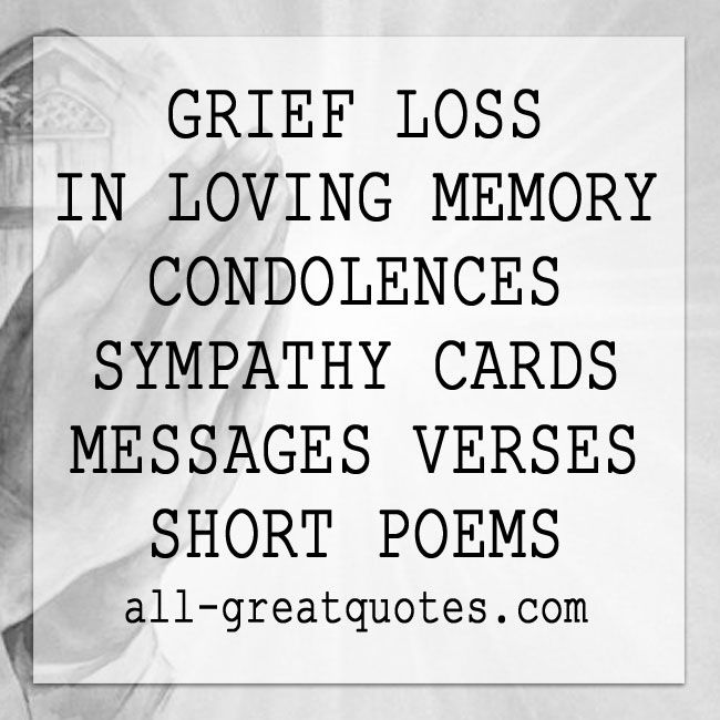 GRIEF - LOSS, - IN LOVING MEMORY - CONDOLENCES - SYMPATHY CARDS - MESSAGES - VERSES - SHORT POEMS FOR PEOPLE PETS | all-greatquotes.com