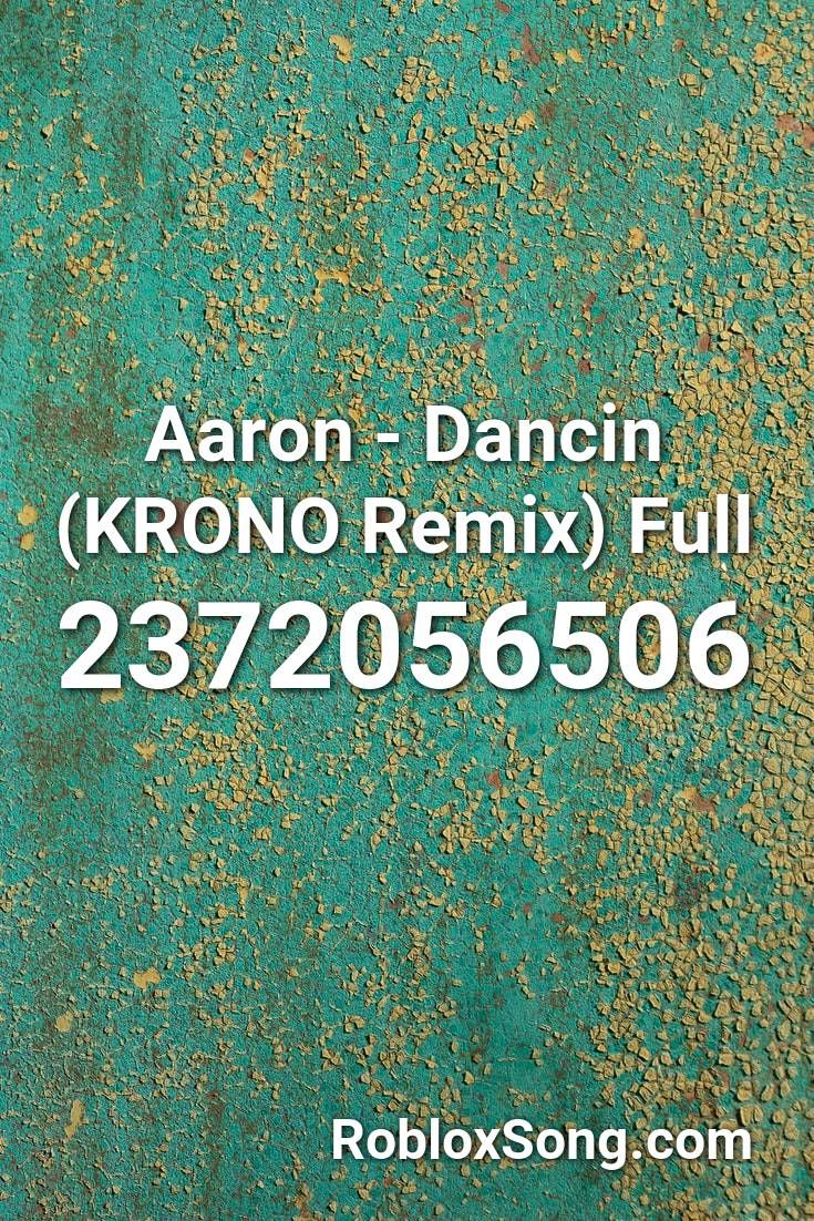 Aaron Dancin Krono Remix Full Roblox Id Roblox Music Codes