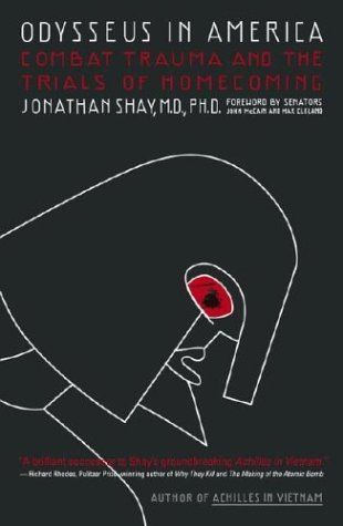 Odysseus in America: Combat Trauma and the Trials of Homecoming by Jonathan Shay. $10.88. Publisher: Scribner; Reprint edition (November 4, 2003). Author: Jonathan Shay