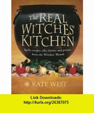 The Real Witches Kitchen Spells, Recipes, Oils, Lotions and Potions from the Witches Hearth (9780738719276) Kate West , ISBN-10: 0738719277  , ISBN-13: 978-0738719276 ,  , tutorials , pdf , ebook , torrent , downloads , rapidshare , filesonic , hotfile , megaupload , fileserve