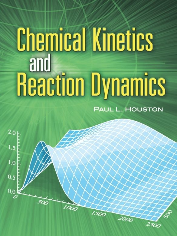 Chemical Kinetics and Reaction Dynamics by Paul L. Houston  This text teaches the principles underlying modern chemical kinetics in a clear, direct fashion, using several examples to enhance basic understanding. It features solutions to selected problems, with separate sections and appendices that cover more technical applications.Each chapter is self-contained and features an introduction that identifies its basic goals, their significance, and a general plan for their...