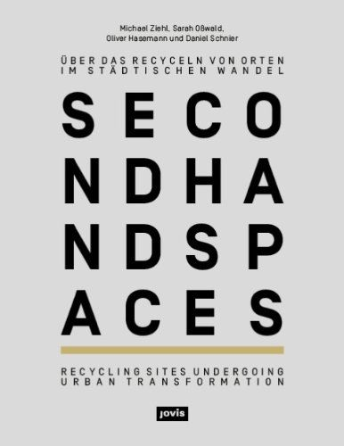 Second Hand Spaces: Recycling Sites Undergoing Urban Transformation (English and German Edition) by Sarah Osswald