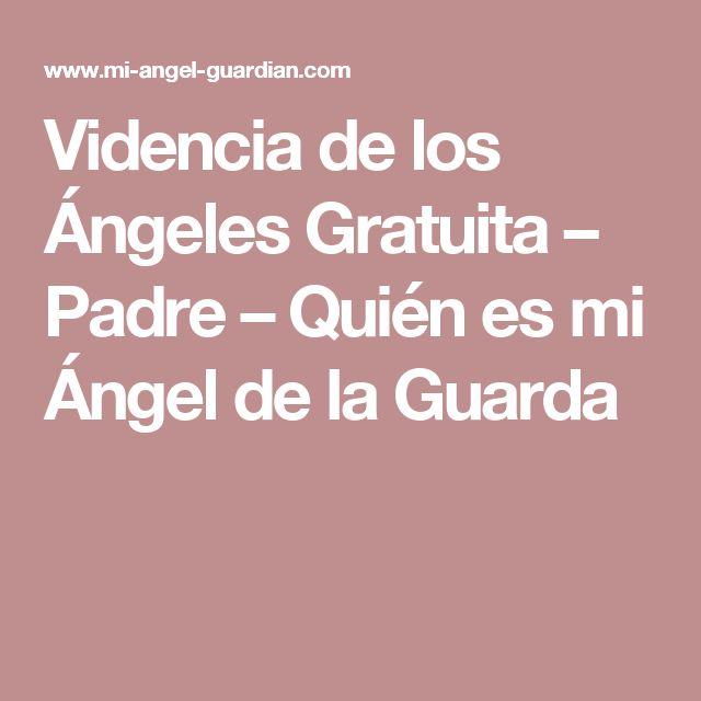 Videncia de los Ángeles Gratuita – Padre – Quién es mi Ángel de la Guarda