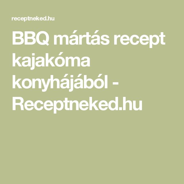 BBQ mártás recept kajakóma konyhájából - Receptneked.hu