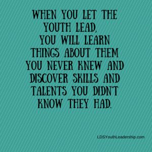 5 Reasons Why You Should Stand Back and Let Them Lead - LDS Youth Leadership