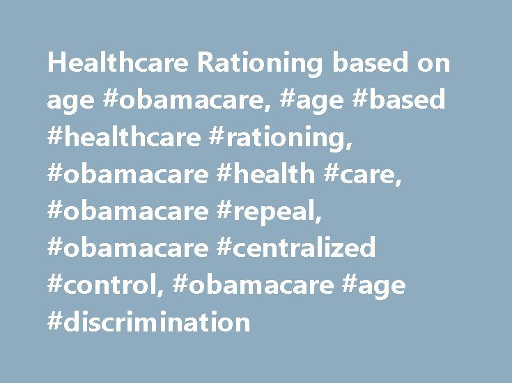 Healthcare Rationing based on age #obamacare, #age #based #healthcare #rationing, #obamacare #health #care, #obamacare #repeal, #obamacare #centralized #control, #obamacare #age #discrimination http://solomon-islands.remmont.com/healthcare-rationing-based-on-age-obamacare-age-based-healthcare-rationing-obamacare-health-care-obamacare-repeal-obamacare-centralized-control-obamacare-age-discrimination/  # The Corner The big problem with Obamacare isn't the exchanges for me. It is the…