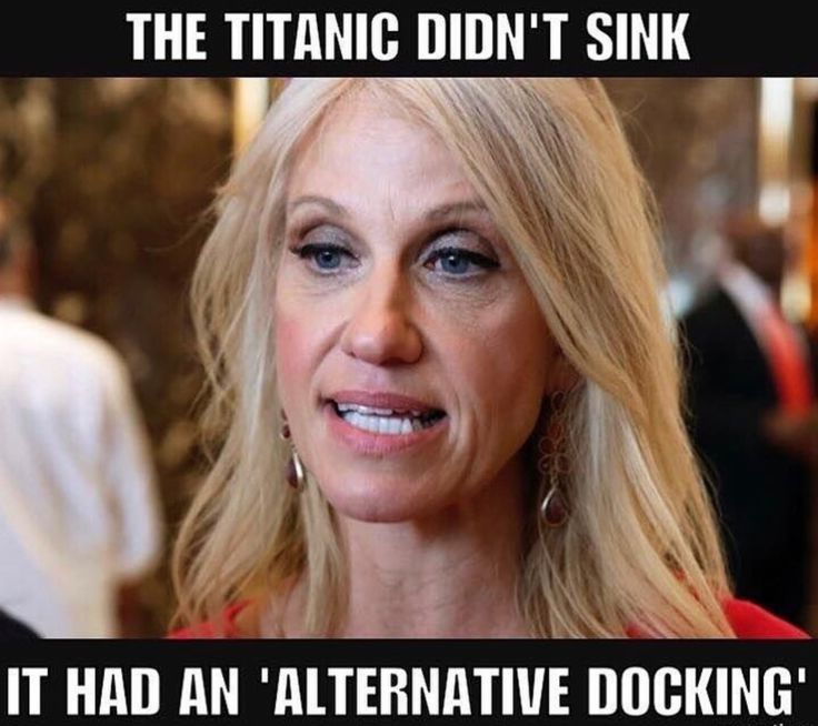 """""""The Titanic didn't sink, it had an 'alternative docking'... Kellyanne Conway spins falsehoods without conscience or irony"""