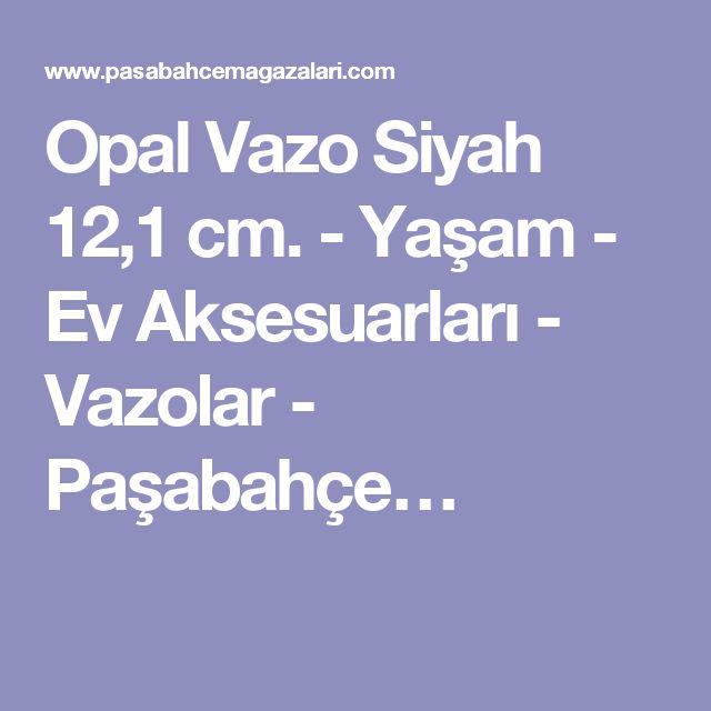 Opal Vazo Siyah 12,1 cm. - Yaşam - Ev Aksesuarları - Vazolar - Paşabahçe…