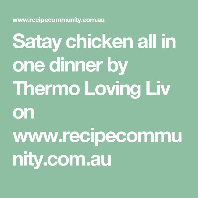 Satay chicken all in one dinner by Thermo Loving Liv on www.recipecommunity.com.au