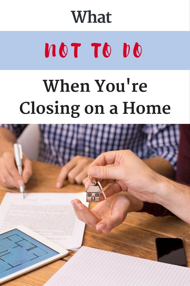 What Not To Do When You Re Closing On A Home With Images Home