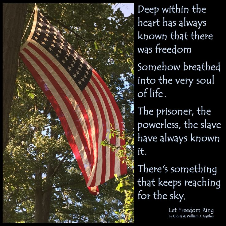 """Deep within the heart has always known that there was freedom Somehow breathed into the very soul of life. The prisoner, the powerless, the slave have always known it. There's something that keeps reaching for the sky."" by Gloria & Bill Gaither, Let Freedom Ring"