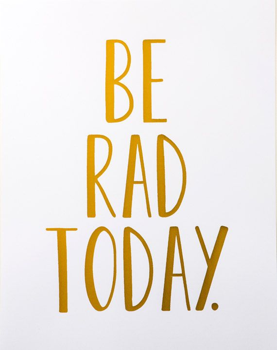 Be Rad Today Gold Foil Print Gold Foil Art Print by PheasantPress