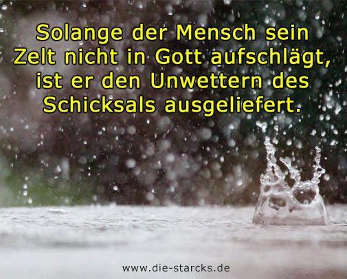 Solange der Mensch sein Zelt nicht in Gott aufschlägt, ist er den Unwettern des Schicksals ausgeliefert. www.die-starcks.de
