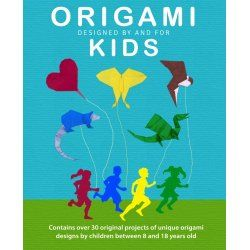 Origami Kids: 32 Projects Designed by and for Kids   Origami for Kids