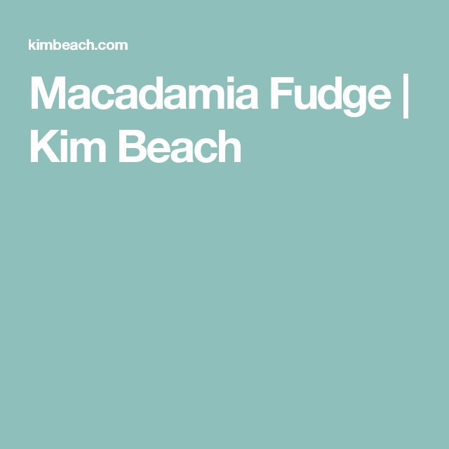 Macadamia Fudge | Kim Beach