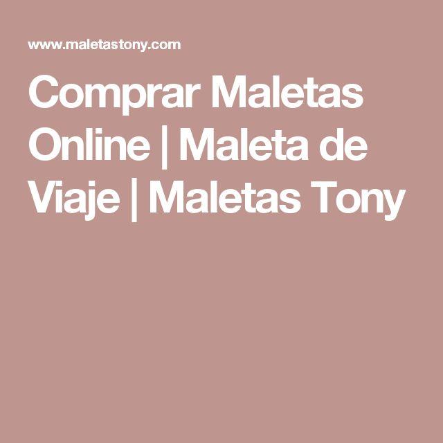 Comprar Maletas Online | Maleta de Viaje | Maletas Tony