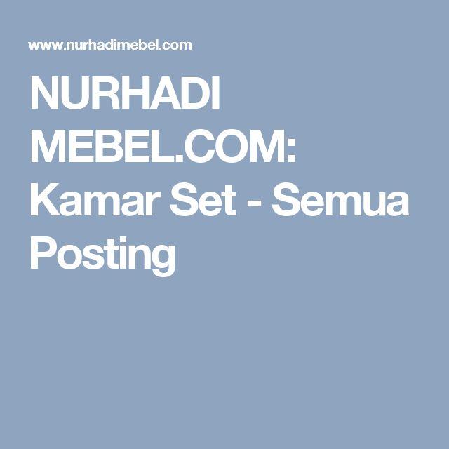 NURHADI MEBEL.COM: Kamar Set - Semua Posting