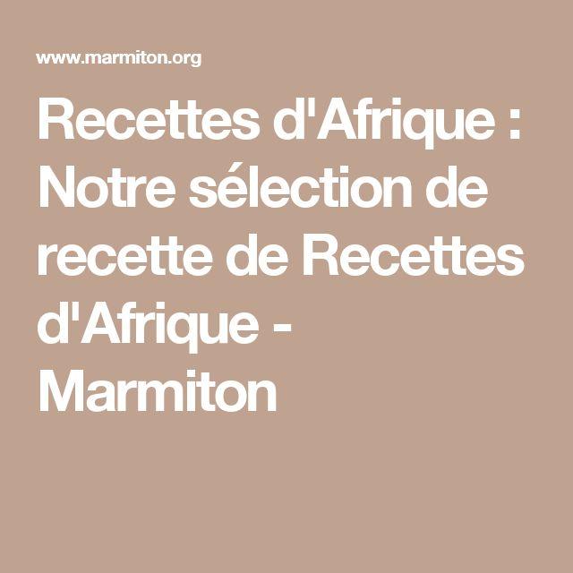 Recettes d'Afrique : Notre sélection de recette de Recettes d'Afrique - Marmiton